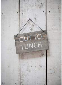 NOTH OUT TO LUNCH SIGN